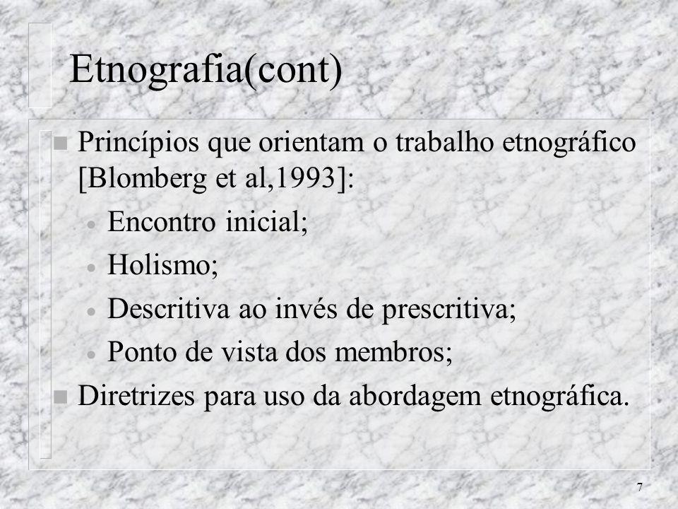 Etnografia(cont) Princípios que orientam o trabalho etnográfico [Blomberg et al,1993]: Encontro inicial;